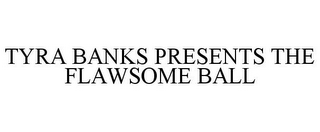 mark for TYRA BANKS PRESENTS THE FLAWSOME BALL, trademark #85620083