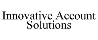 mark for INNOVATIVE ACCOUNT SOLUTIONS, trademark #85620096