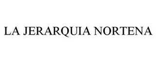 mark for LA JERARQUIA NORTENA, trademark #85620158