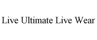 mark for LIVE ULTIMATE LIVE WEAR, trademark #85620690