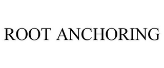 mark for ROOT ANCHORING, trademark #85620725