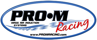 mark for PRO·M RACING MASS AIR INDUCTION SYSTEMS WWW.PROMRACING.COM, trademark #85620995