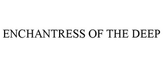 mark for ENCHANTRESS OF THE DEEP, trademark #85621186