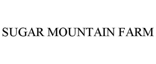 mark for SUGAR MOUNTAIN FARM, trademark #85621541