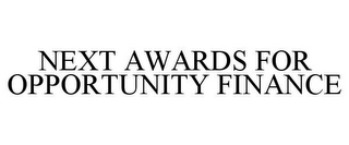 mark for NEXT AWARDS FOR OPPORTUNITY FINANCE, trademark #85621610
