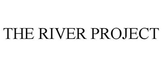 mark for THE RIVER PROJECT, trademark #85621689