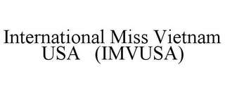 mark for INTERNATIONAL MISS VIETNAM USA (IMVUSA), trademark #85621822
