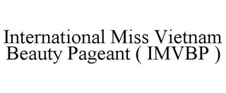 mark for INTERNATIONAL MISS VIETNAM BEAUTY PAGEANT ( IMVBP ), trademark #85621908