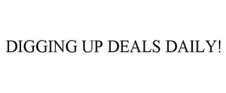mark for DIGGING UP DEALS DAILY!, trademark #85621921