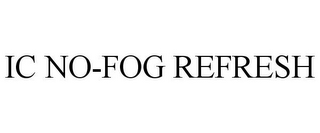 mark for IC NO-FOG REFRESH, trademark #85621967