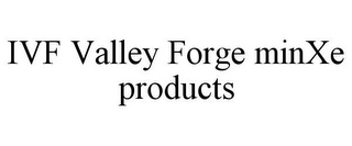 mark for IVF VALLEY FORGE MINXE PRODUCTS, trademark #85621983