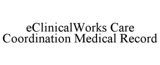 mark for ECLINICALWORKS CARE COORDINATION MEDICAL RECORD, trademark #85622043