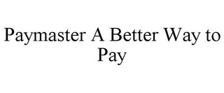 mark for PAYMASTER A BETTER WAY TO PAY, trademark #85622506