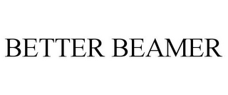 mark for BETTER BEAMER, trademark #85622516