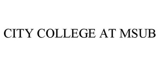 mark for CITY COLLEGE AT MSUB, trademark #85622594