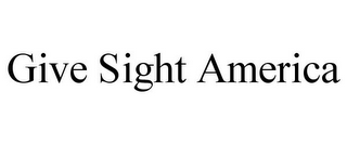 mark for GIVE SIGHT AMERICA, trademark #85622946