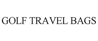 mark for GOLF TRAVEL BAGS, trademark #85622973