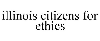 mark for ILLINOIS CITIZENS FOR ETHICS, trademark #85623035