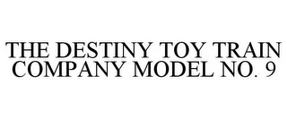 mark for THE DESTINY TOY TRAIN COMPANY MODEL NO. 9, trademark #85623506