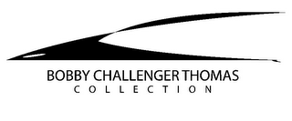 mark for BOBBY CHALLENGER THOMAS COLLECTION, trademark #85623517