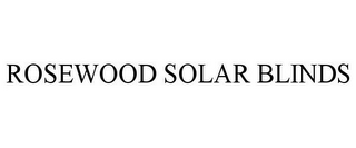 mark for ROSEWOOD SOLAR BLINDS, trademark #85623918