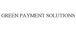 mark for GREEN PAYMENT SOLUTIONS, trademark #85623944