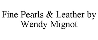 mark for FINE PEARLS & LEATHER BY WENDY MIGNOT, trademark #85623988