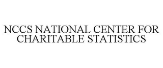 mark for NCCS NATIONAL CENTER FOR CHARITABLE STATISTICS, trademark #85624026