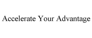 mark for ACCELERATE YOUR ADVANTAGE, trademark #85624061