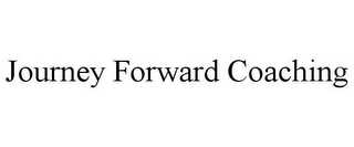 mark for JOURNEY FORWARD COACHING, trademark #85624252