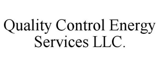 mark for QUALITY CONTROL ENERGY SERVICES LLC., trademark #85624370