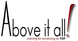 mark for ABOVE IT ALL! TRAINING FOR REMAINING ON TOP, trademark #85624425