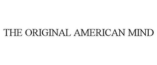 mark for THE ORIGINAL AMERICAN MIND, trademark #85624531