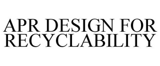 mark for APR DESIGN FOR RECYCLABILITY, trademark #85624598