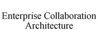 mark for ENTERPRISE COLLABORATION ARCHITECTURE, trademark #85624657