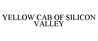 mark for YELLOW CAB OF SILICON VALLEY, trademark #85624757