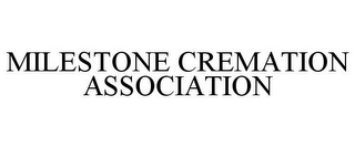 mark for MILESTONE CREMATION ASSOCIATION, trademark #85624837