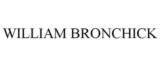 mark for WILLIAM BRONCHICK, trademark #85624985