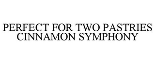 mark for PERFECT FOR TWO PASTRIES CINNAMON SYMPHONY, trademark #85625029