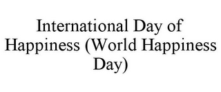 mark for INTERNATIONAL DAY OF HAPPINESS (WORLD HAPPINESS DAY), trademark #85625179