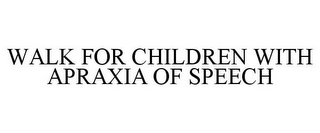 mark for WALK FOR CHILDREN WITH APRAXIA OF SPEECH, trademark #85625907