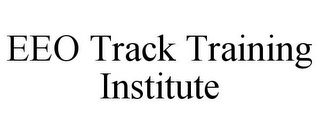 mark for EEO TRACK TRAINING INSTITUTE, trademark #85626499