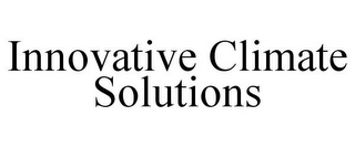 mark for INNOVATIVE CLIMATE SOLUTIONS, trademark #85626917