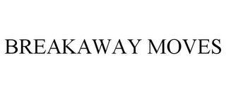 mark for BREAKAWAY MOVES, trademark #85627061