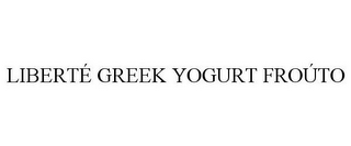mark for LIBERTÉ GREEK YOGURT FROÚTO, trademark #85627162
