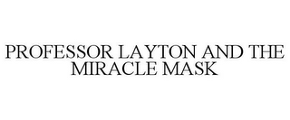 mark for PROFESSOR LAYTON AND THE MIRACLE MASK, trademark #85627921