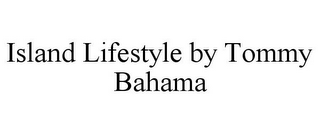 mark for ISLAND LIFESTYLE BY TOMMY BAHAMA, trademark #85628113