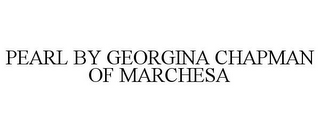 mark for PEARL BY GEORGINA CHAPMAN OF MARCHESA, trademark #85628278