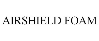 mark for AIRSHIELD FOAM, trademark #85628288
