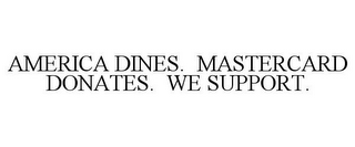 mark for AMERICA DINES. MASTERCARD DONATES. WE SUPPORT., trademark #85628486